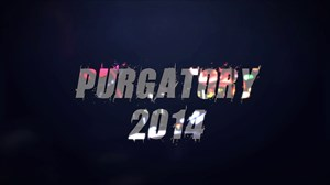 Purgatory, Heaven or Hell, Weekend- 2014